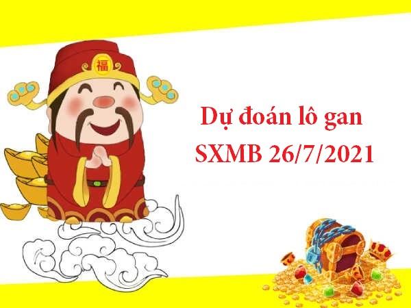 Dự đoán lô gan SXMB 26/7/2021
